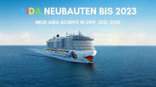 Alle AIDA Neubauten bis 2023 auf einen Blick